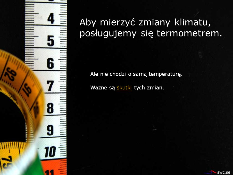 Aby mierzyć zmiany klimatu, posługujemy się termometrem.