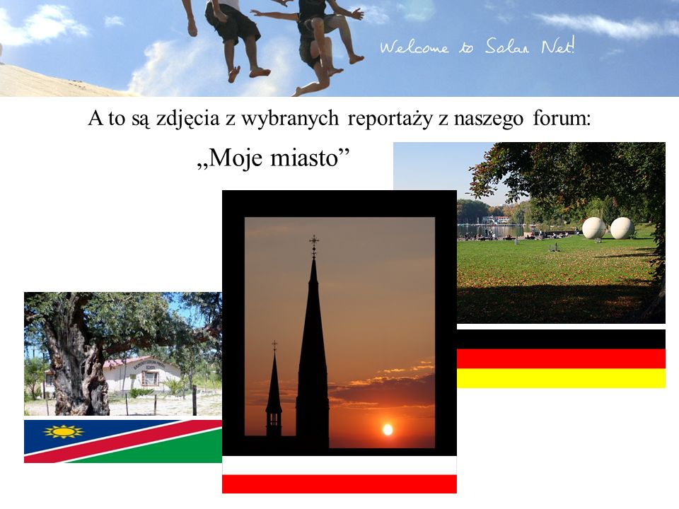 A to są zdjęcia z wybranych reportaży z naszego forum: