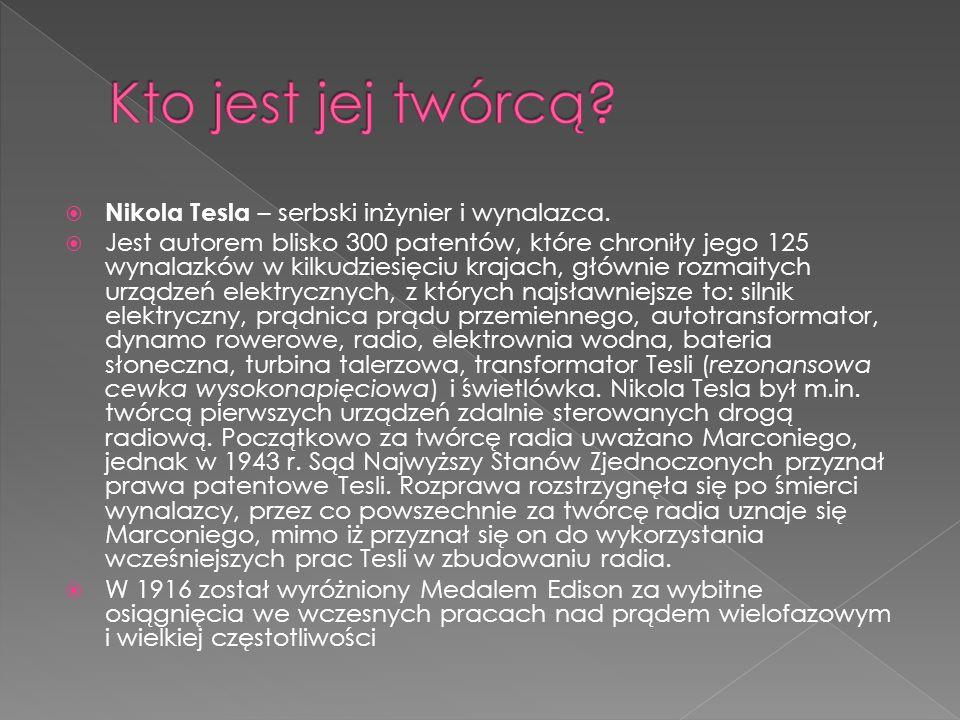 Kto jest jej twórcą Nikola Tesla – serbski inżynier i wynalazca.