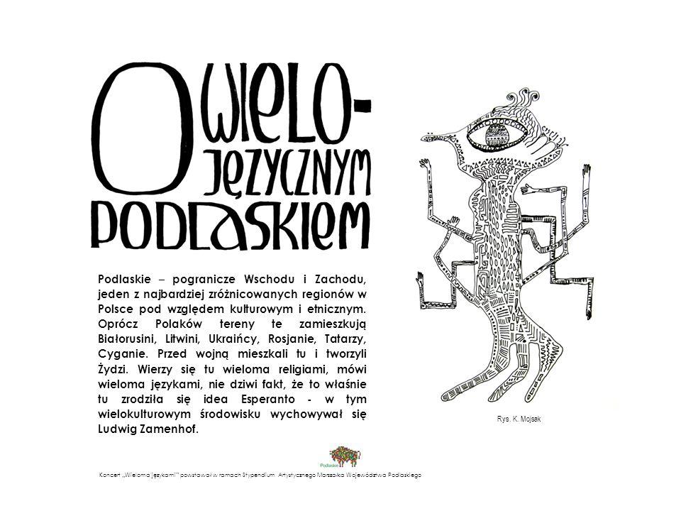 Podlaskie – pogranicze Wschodu i Zachodu, jeden z najbardziej zróżnicowanych regionów w Polsce pod względem kulturowym i etnicznym. Oprócz Polaków tereny te zamieszkują Białorusini, Litwini, Ukraińcy, Rosjanie, Tatarzy, Cyganie. Przed wojną mieszkali tu i tworzyli Żydzi. Wierzy się tu wieloma religiami, mówi wieloma językami, nie dziwi fakt, że to właśnie tu zrodziła się idea Esperanto - w tym wielokulturowym środowisku wychowywał się Ludwig Zamenhof.