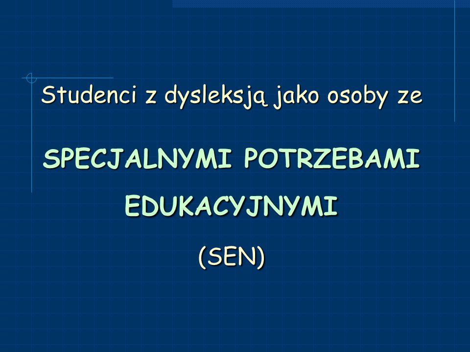 Studenci z dysleksją jako osoby ze SPECJALNYMI POTRZEBAMI EDUKACYJNYMI (SEN)