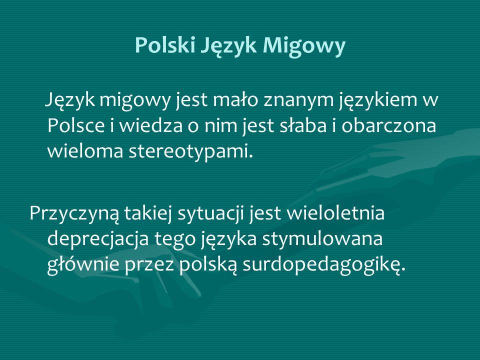 Polski Język Migowy Język migowy jest mało znanym językiem w Polsce i wiedza o nim jest słaba i obarczona wieloma stereotypami.