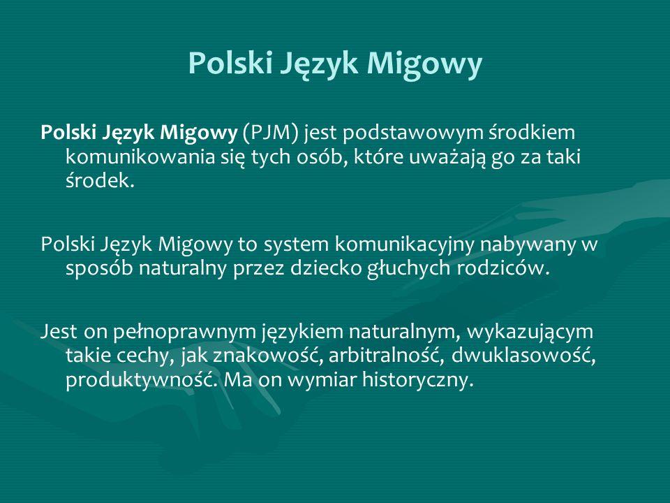 Polski Język Migowy Polski Język Migowy (PJM) jest podstawowym środkiem komunikowania się tych osób, które uważają go za taki środek.