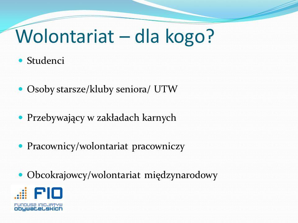 Wolontariat – dla kogo Studenci Osoby starsze/kluby seniora/ UTW