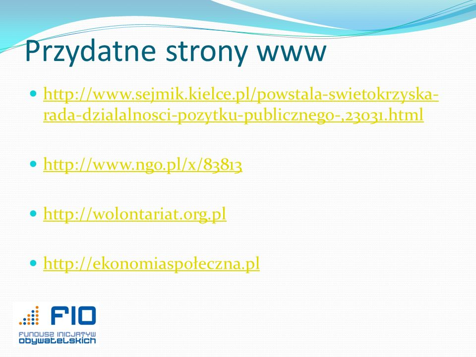 Przydatne strony www http://www.sejmik.kielce.pl/powstala-swietokrzyska-rada-dzialalnosci-pozytku-publicznego-,23031.html.