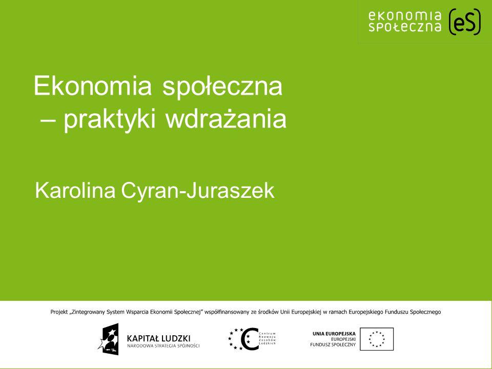 Ekonomia społeczna – praktyki wdrażania Karolina Cyran-Juraszek