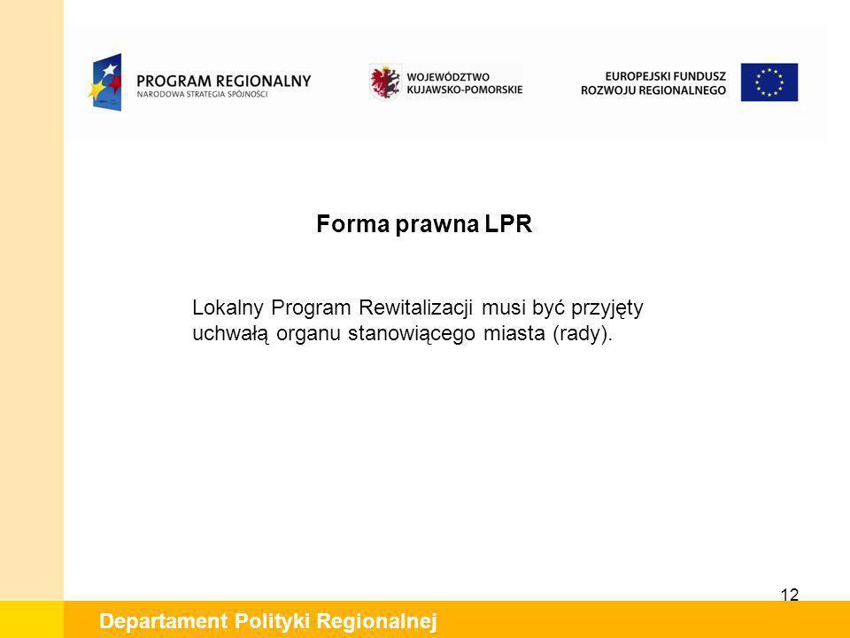 Forma prawna LPR Lokalny Program Rewitalizacji musi być przyjęty uchwałą organu stanowiącego miasta (rady).
