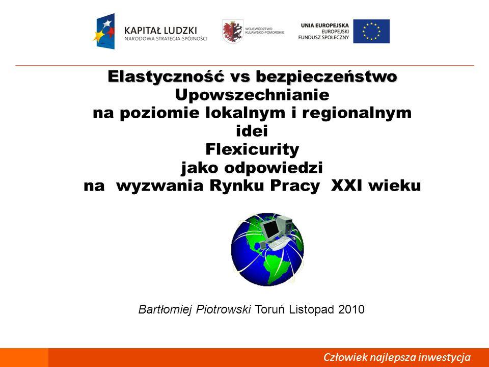 Elastyczność vs bezpieczeństwo Upowszechnianie na poziomie lokalnym i regionalnym idei Flexicurity jako odpowiedzi na wyzwania Rynku Pracy XXI wieku