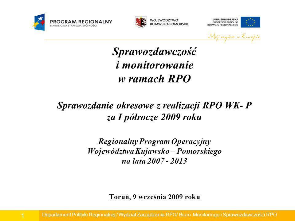 Sprawozdawczość i monitorowanie w ramach RPO Sprawozdanie okresowe z realizacji RPO WK- P za I półrocze 2009 roku Regionalny Program Operacyjny Województwa Kujawsko – Pomorskiego na lata 2007 - 2013 Toruń, 9 września 2009 roku