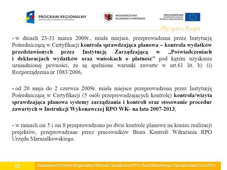 """w dniach 23-31 marca 2009r., miała miejsce, przeprowadzana przez Instytucję Pośredniczącą w Certyfikacji kontrola sprawdzająca planowa – kontrola wydatków przedstawionych przez Instytucję Zarządzającą w """"Poświadczeniach i deklaracjach wydatków oraz wnioskach o płatność pod kątem uzyskania uzasadnionej pewności, że są spełnione warunki zawarte w art.61 lit. b) (i) Rozporządzenia nr 1083/2006,"""