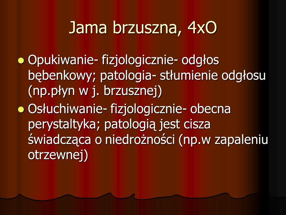 Jama brzuszna, 4xO Opukiwanie- fizjologicznie- odgłos bębenkowy; patologia- stłumienie odgłosu (np.płyn w j. brzusznej)