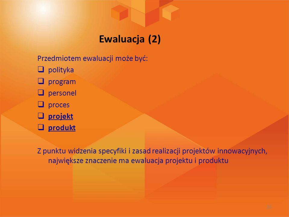 Ewaluacja (2) Przedmiotem ewaluacji może być: polityka program