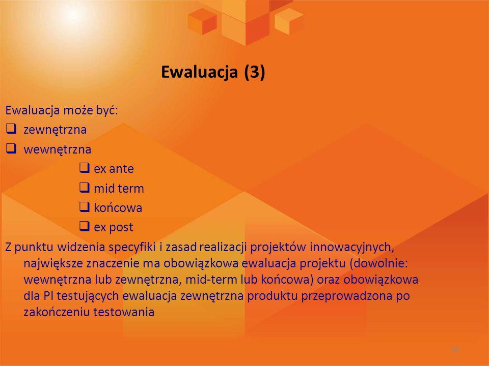 Ewaluacja (3) Ewaluacja może być: zewnętrzna wewnętrzna ex ante