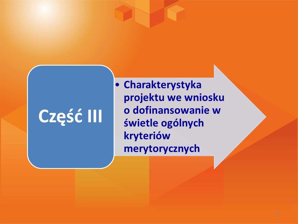 Część III Charakterystyka projektu we wniosku o dofinansowanie w świetle ogólnych kryteriów merytorycznych.