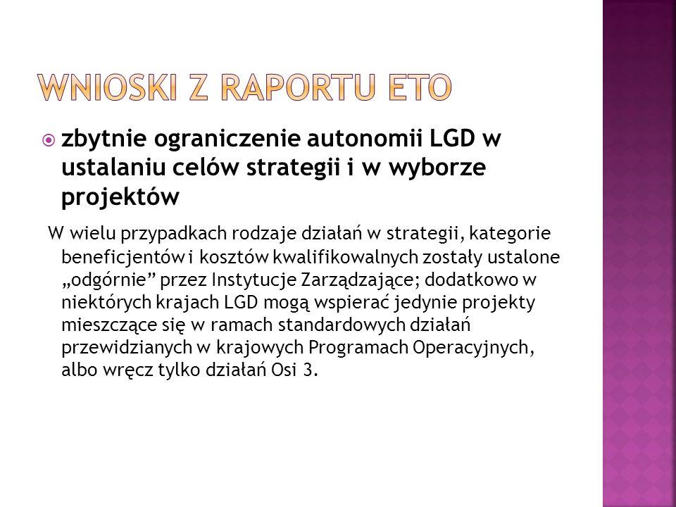 Wnioski z raportu ETO zbytnie ograniczenie autonomii LGD w ustalaniu celów strategii i w wyborze projektów.