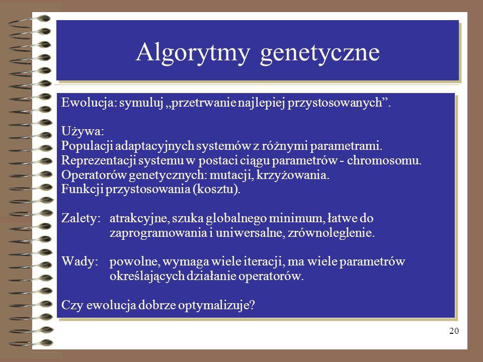 """Algorytmy genetyczneEwolucja: symuluj """"przetrwanie najlepiej przystosowanych . Używa: Populacji adaptacyjnych systemów z różnymi parametrami."""