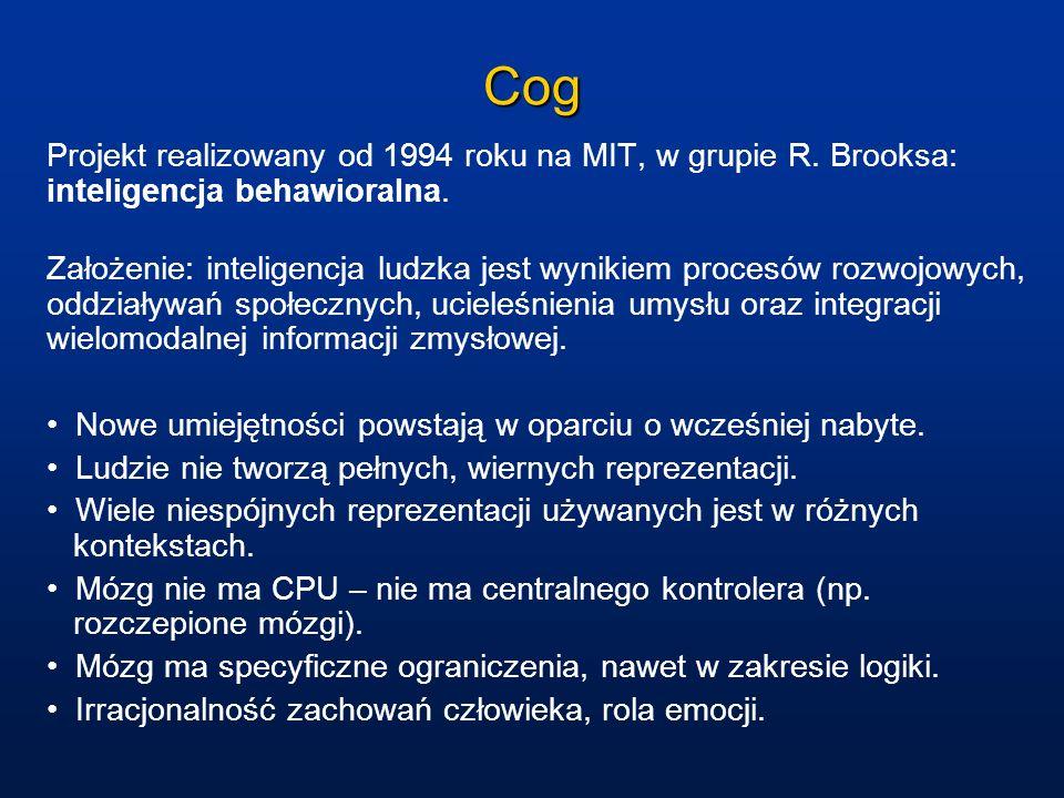 Cog Projekt realizowany od 1994 roku na MIT, w grupie R. Brooksa: inteligencja behawioralna.