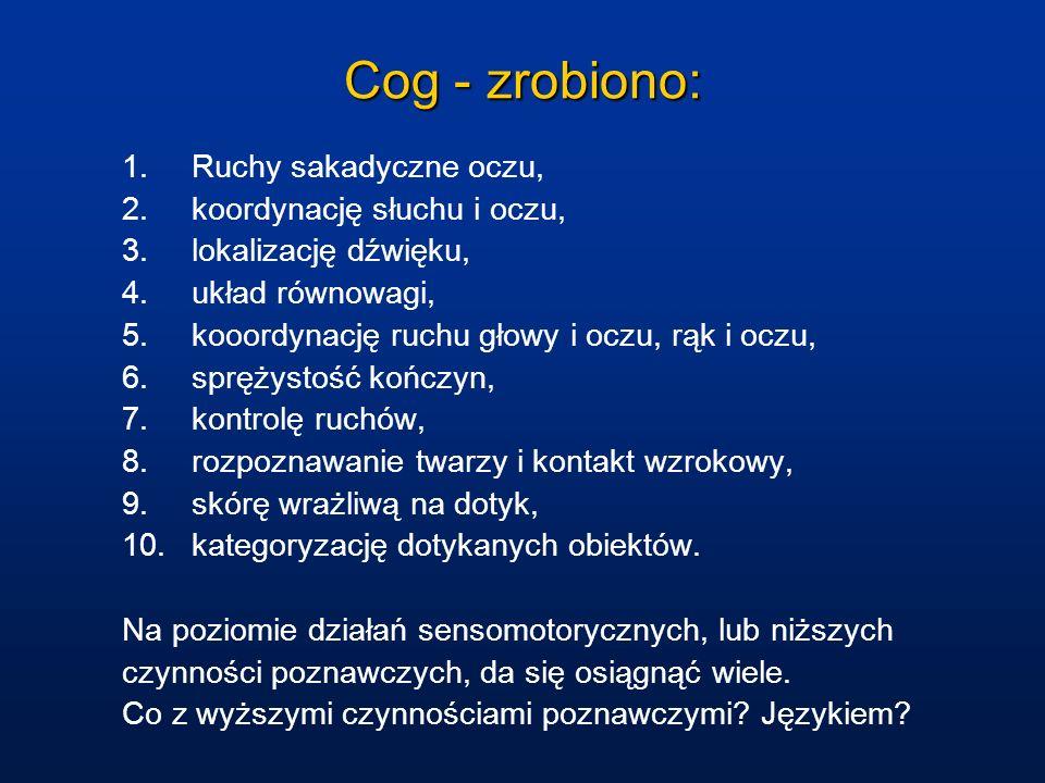 Cog - zrobiono: Ruchy sakadyczne oczu, koordynację słuchu i oczu,
