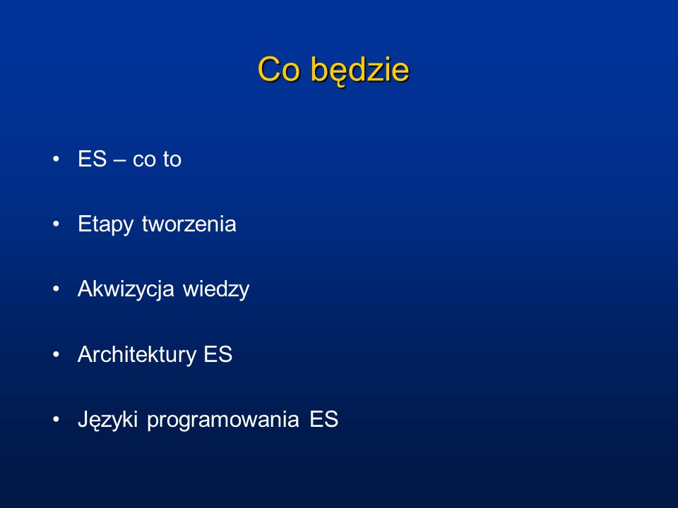 Co będzie ES – co to Etapy tworzenia Akwizycja wiedzy Architektury ES