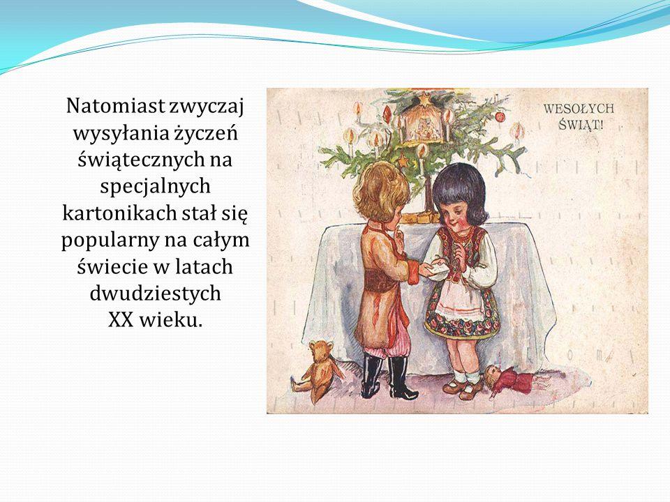 Natomiast zwyczaj wysyłania życzeń świątecznych na specjalnych kartonikach stał się popularny na całym świecie w latach dwudziestych XX wieku.