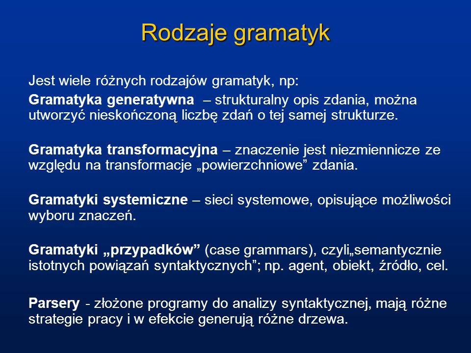 Rodzaje gramatyk Jest wiele różnych rodzajów gramatyk, np: