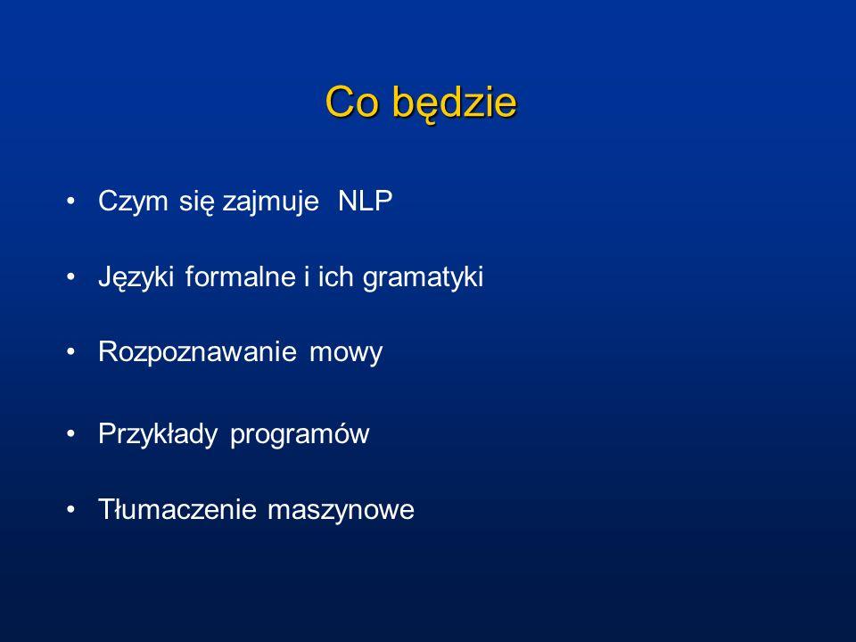 Co będzie Czym się zajmuje NLP Języki formalne i ich gramatyki