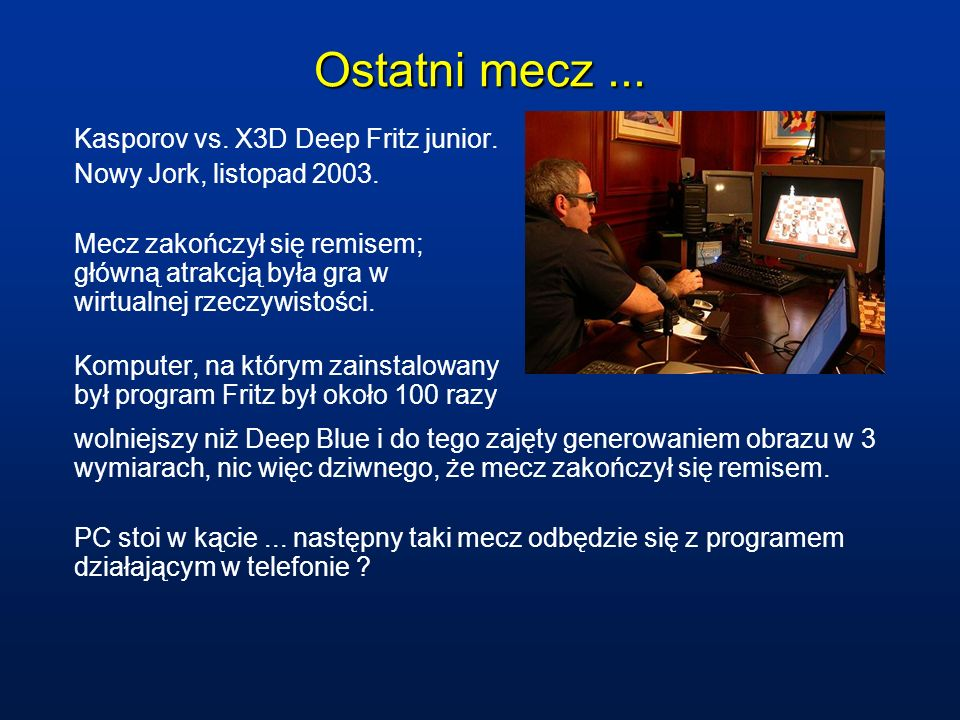 Ostatni mecz ... Kasporov vs. X3D Deep Fritz junior.