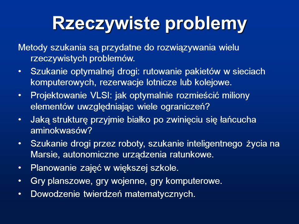 Rzeczywiste problemyMetody szukania są przydatne do rozwiązywania wielu rzeczywistych problemów.