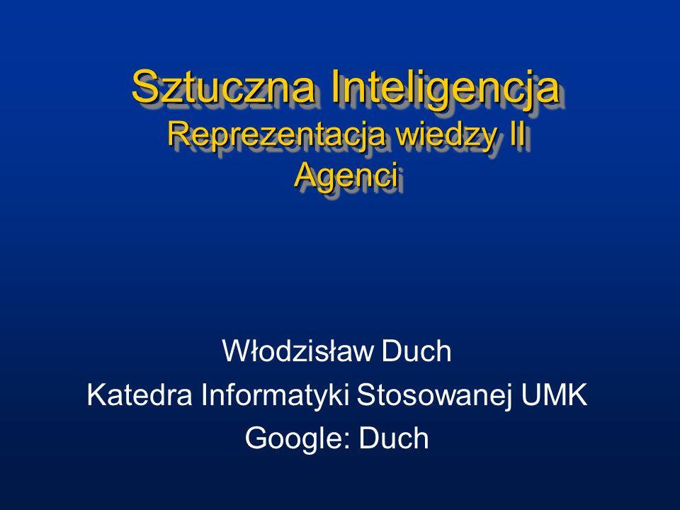 Sztuczna Inteligencja Reprezentacja wiedzy II Agenci