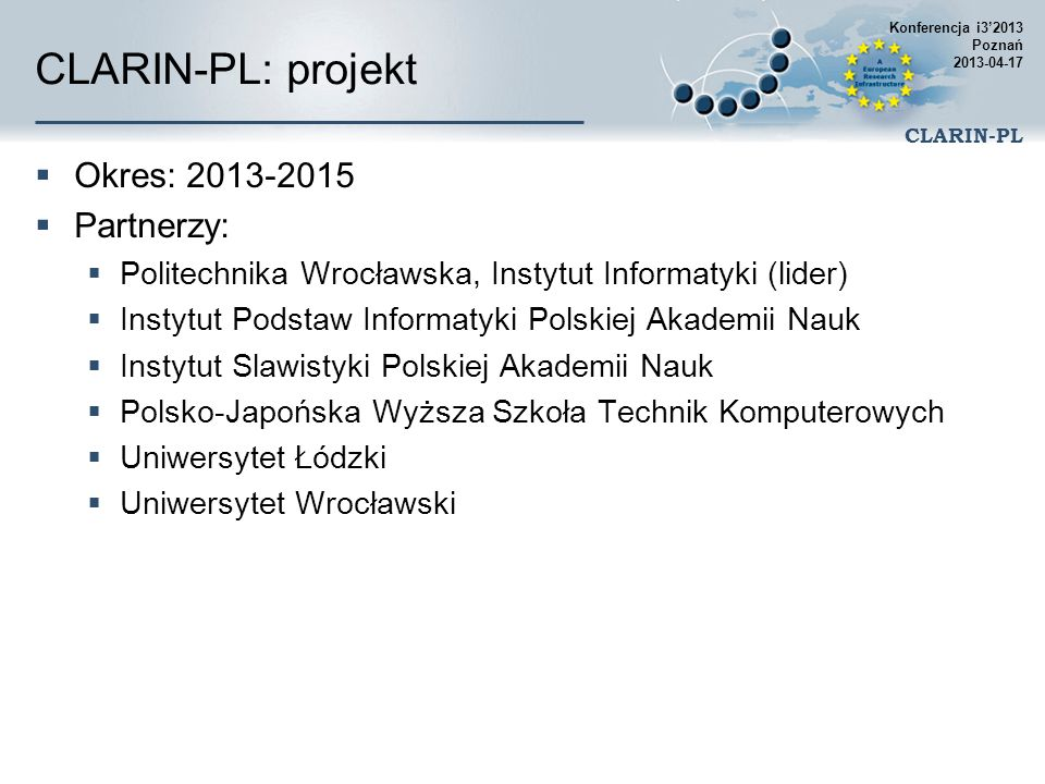CLARIN-PL: projekt Okres: 2013-2015 Partnerzy: