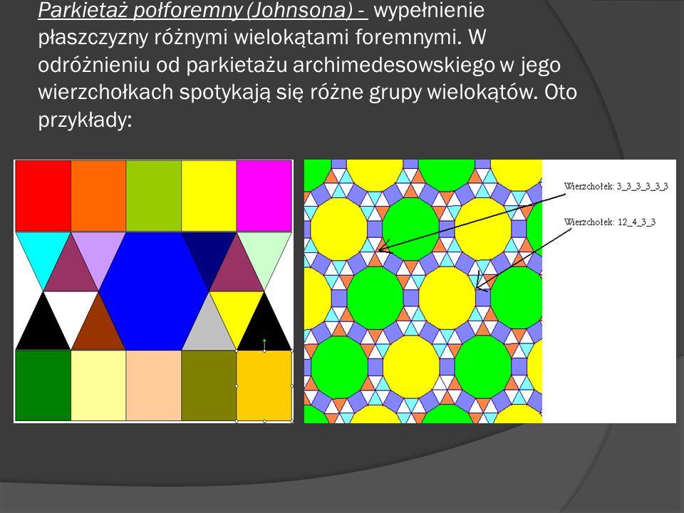 Parkietaż połforemny (Johnsona) - wypełnienie płaszczyzny różnymi wielokątami foremnymi.
