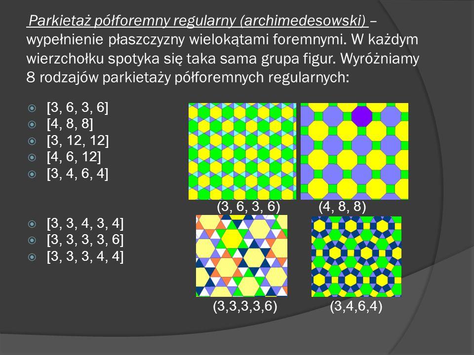 Parkietaż półforemny regularny (archimedesowski) – wypełnienie płaszczyzny wielokątami foremnymi. W każdym wierzchołku spotyka się taka sama grupa figur. Wyróżniamy 8 rodzajów parkietaży półforemnych regularnych: