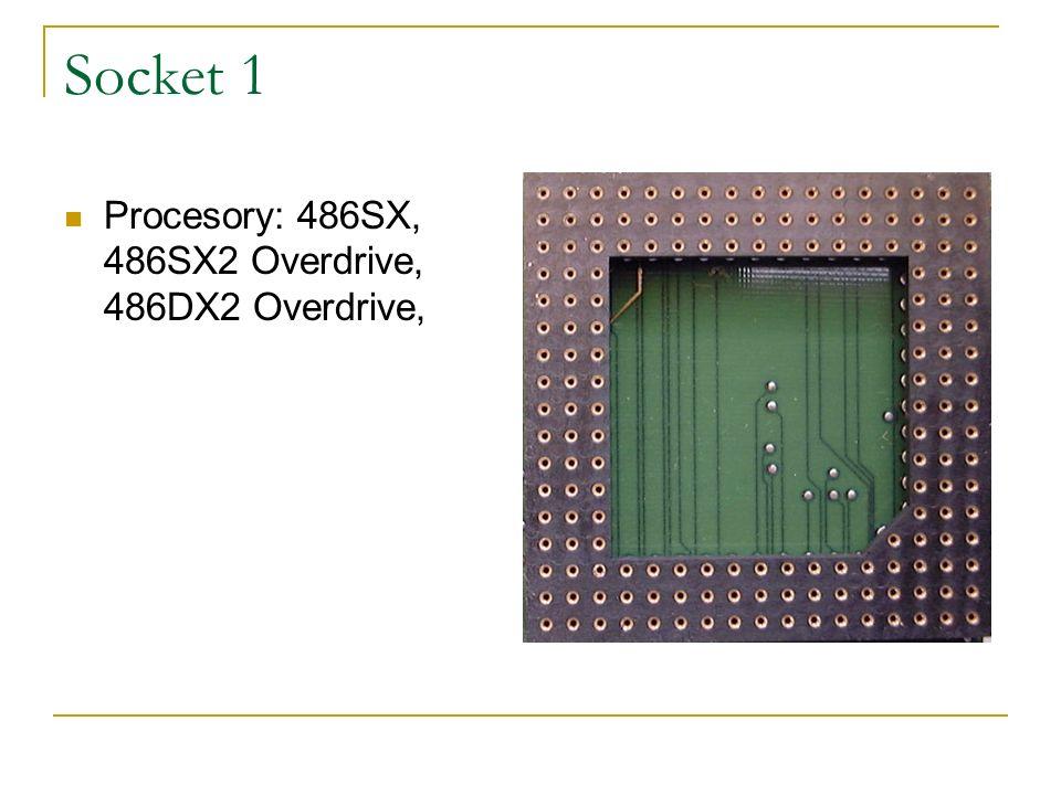 Socket 1 Procesory: 486SX, 486SX2 Overdrive, 486DX2 Overdrive,