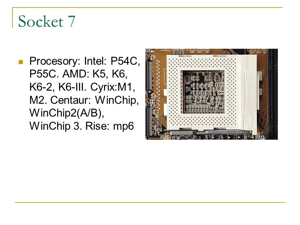 Socket 7 Procesory: Intel: P54C, P55C. AMD: K5, K6, K6-2, K6-III.