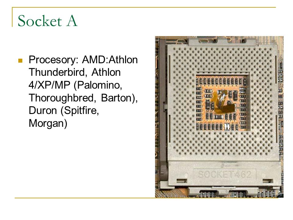 Socket A Procesory: AMD:Athlon Thunderbird, Athlon 4/XP/MP (Palomino, Thoroughbred, Barton), Duron (Spitfire, Morgan)