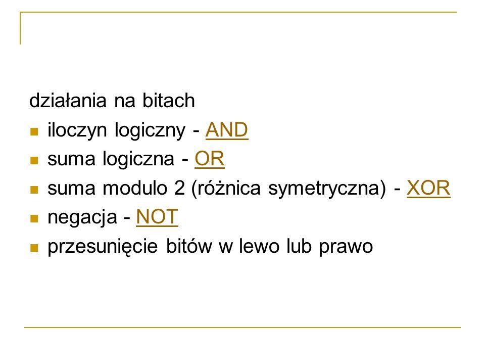działania na bitachiloczyn logiczny - AND. suma logiczna - OR. suma modulo 2 (różnica symetryczna) - XOR.