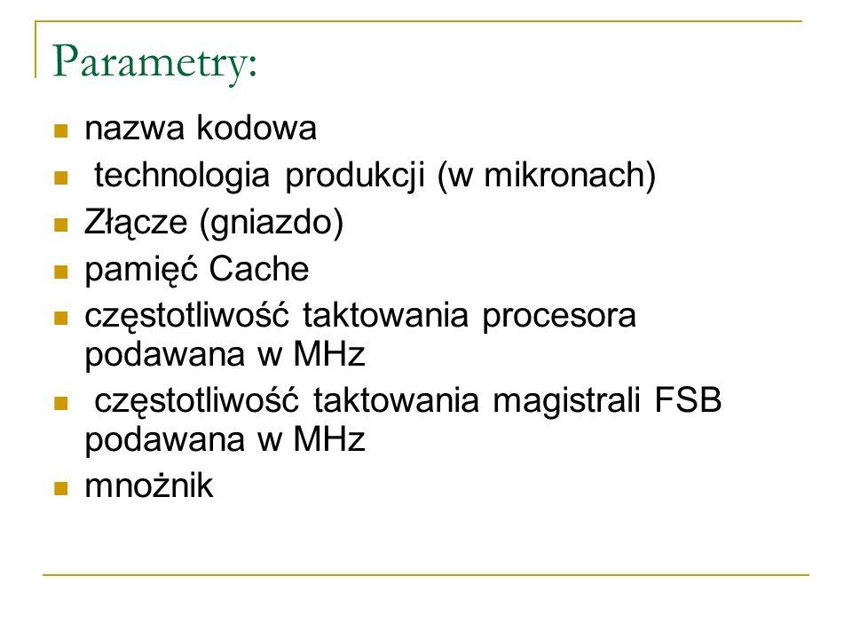 Parametry: nazwa kodowa technologia produkcji (w mikronach)