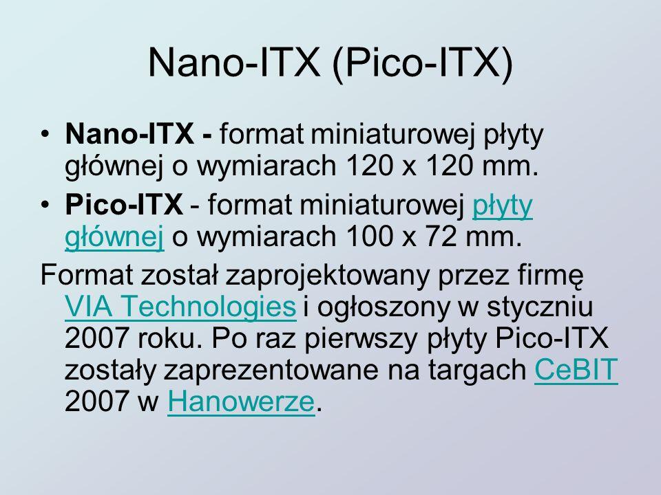 Nano-ITX (Pico-ITX) Nano-ITX - format miniaturowej płyty głównej o wymiarach 120 x 120 mm.