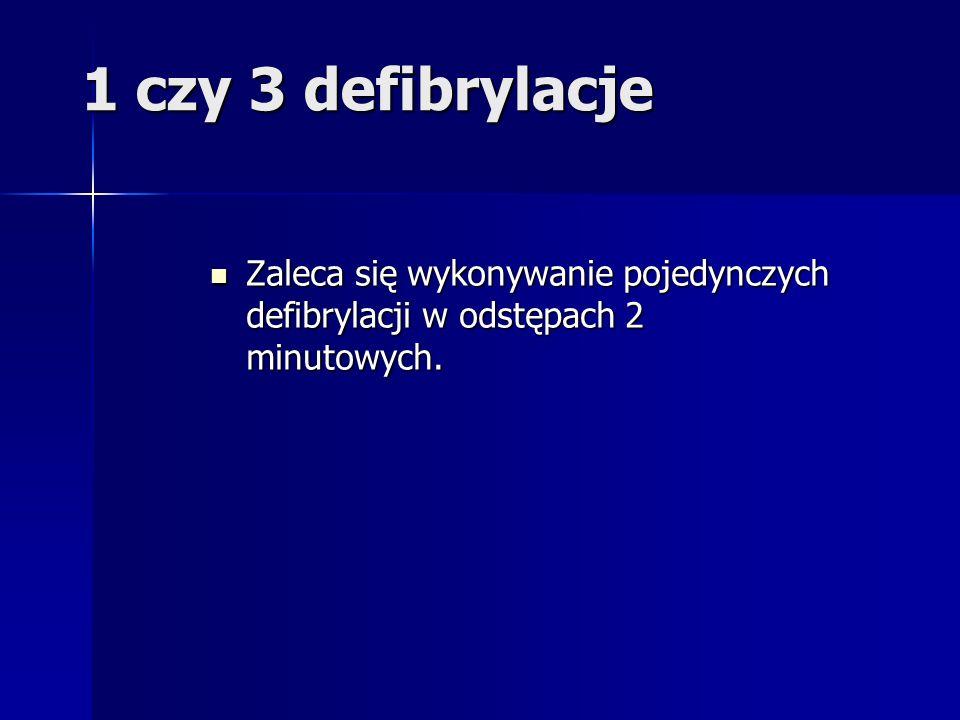 1 czy 3 defibrylacje Zaleca się wykonywanie pojedynczych defibrylacji w odstępach 2 minutowych.
