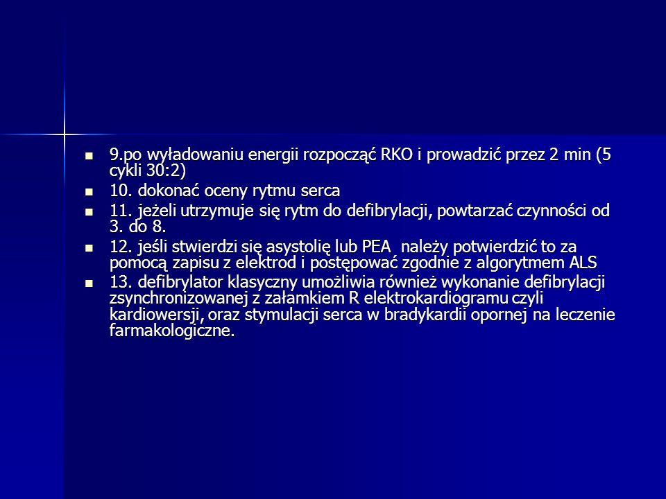 9.po wyładowaniu energii rozpocząć RKO i prowadzić przez 2 min (5 cykli 30:2)
