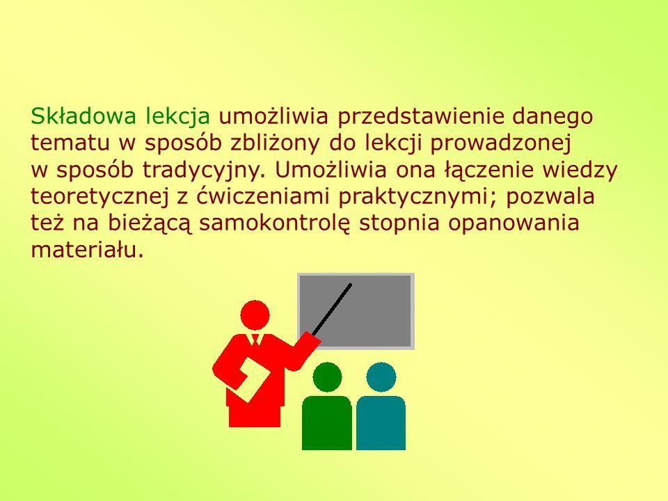 Składowa lekcja umożliwia przedstawienie danego tematu w sposób zbliżony do lekcji prowadzonej w sposób tradycyjny.