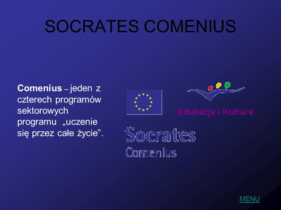 """SOCRATES COMENIUS Comenius – jeden z czterech programów sektorowych programu """"uczenie się przez całe życie ."""