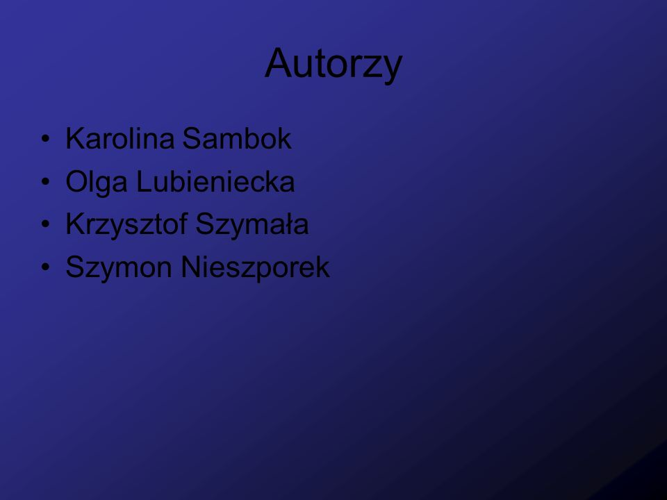 Autorzy Karolina Sambok Olga Lubieniecka Krzysztof Szymała