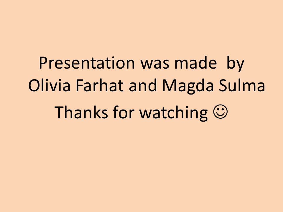 Presentation was made by Olivia Farhat and Magda Sulma Thanks for watching 