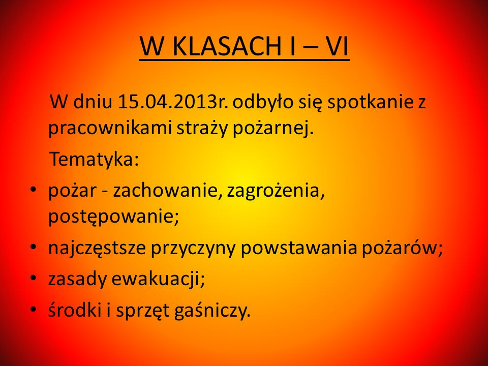 W KLASACH I – VI W dniu 15.04.2013r. odbyło się spotkanie z pracownikami straży pożarnej. Tematyka: