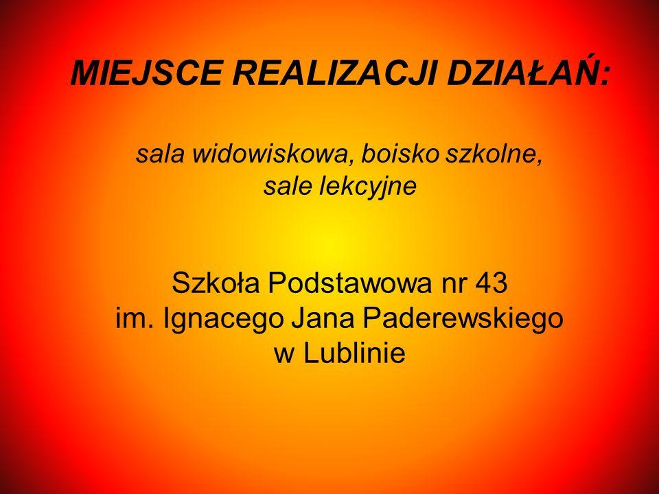 MIEJSCE REALIZACJI DZIAŁAŃ: sala widowiskowa, boisko szkolne, sale lekcyjne Szkoła Podstawowa nr 43 im.