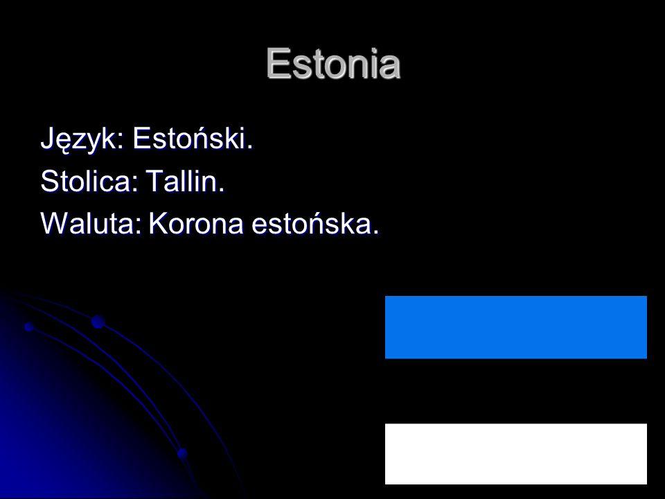 Estonia Język: Estoński. Stolica: Tallin. Waluta: Korona estońska.