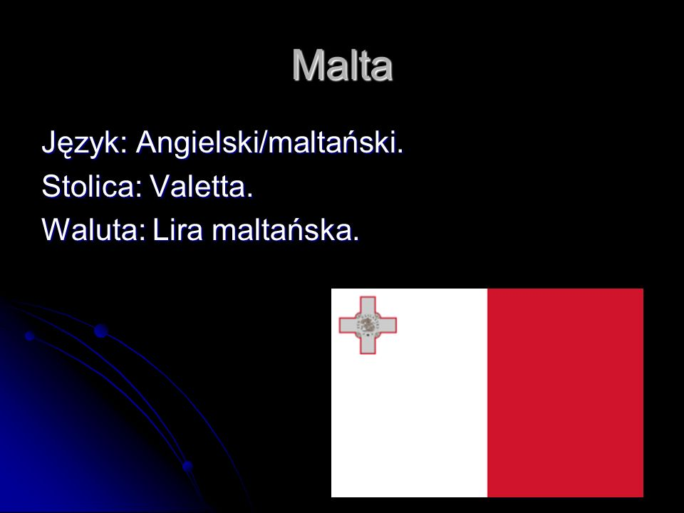 Malta Język: Angielski/maltański. Stolica: Valetta.