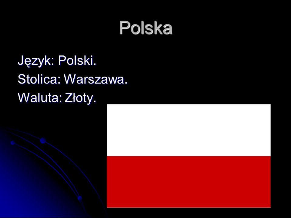 Polska Język: Polski. Stolica: Warszawa. Waluta: Złoty.