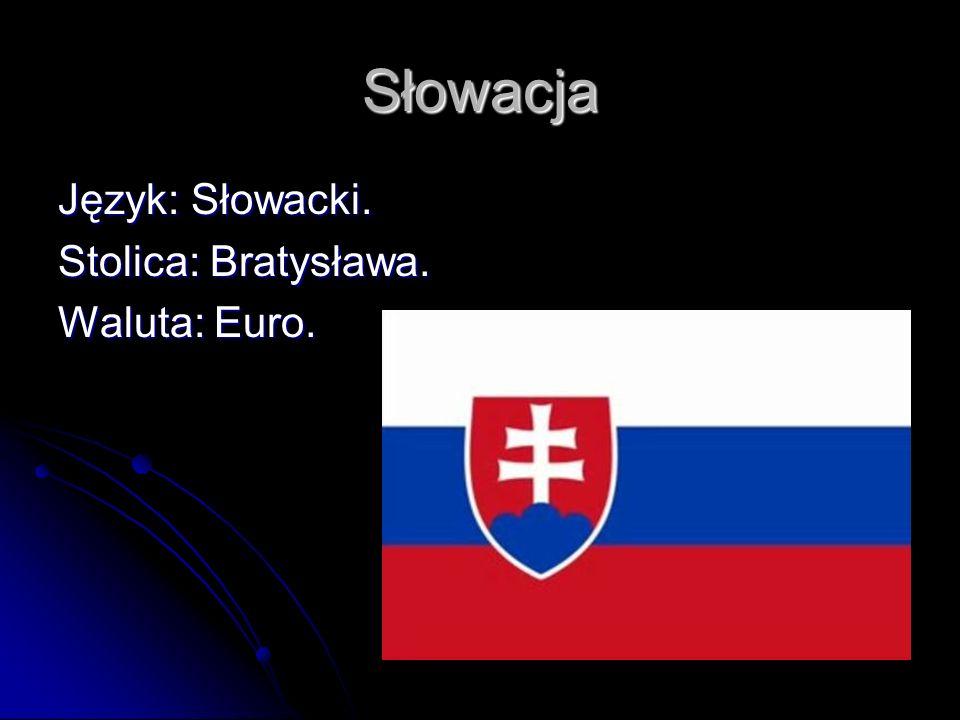 Słowacja Język: Słowacki. Stolica: Bratysława. Waluta: Euro.